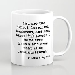 The finest, loveliest, tenderest and most beautiful person - F Scott Fitzgerald Coffee Mug