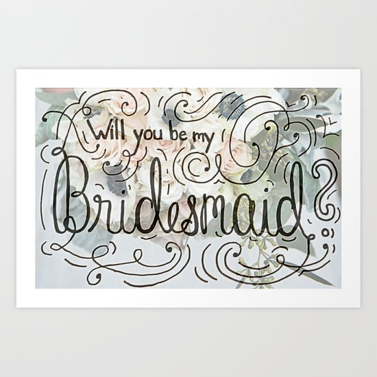 Will you be my bridesmaid? (Bouquet background) Art Print
