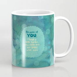 Because of You Coffee Mug