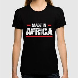 Made In Africa, African Pride, I Love Africa, Africa Gift T-shirt