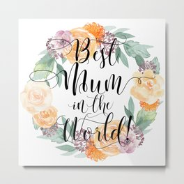 Best Mum in the World! Metal Print