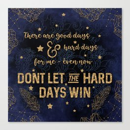 Dont let the hard days win Canvas Print