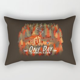 One Day, Cabin Life Rectangular Pillow