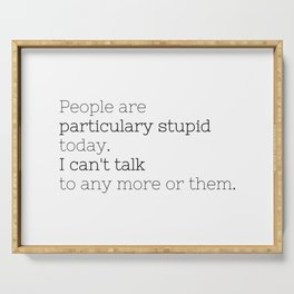 People are particulary stupid today - GG Collection Serving Tray