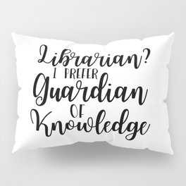 Librarian? I Prefer Guardian of Knowledge Pillow Sham