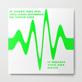 If There Are No Ups and Downs In Life You Are Dead Metal Print