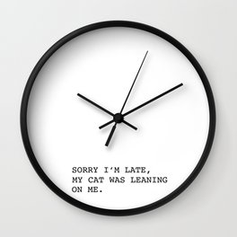 Sorry I'm late, my cat was leaning on me. Wall Clock
