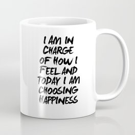 I Am in Charge of How I Feel and Today I Am Choosing Happiness Black and White Typography Quote Coffee Mug