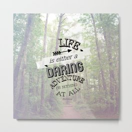 life is either a daring adventure or nothing at all Metal Print