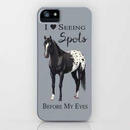 I Love Seeing Spots Black Appaloosa Horse iPhone Case