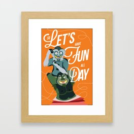 Let's have fun, all day!  Framed Art Print