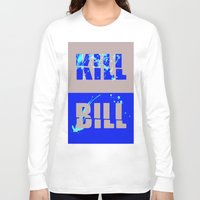 kill bill Long Sleeve T-shirts featuring Kill Bill by Melis Kalpakçıoğlu
