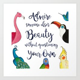 Admire Someone's Else's Beauty Without Questioning Your Own Art Print