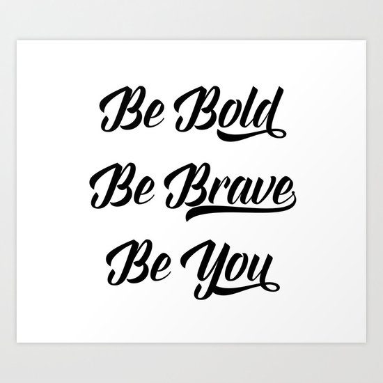Be bold, be brave, be you Art Print