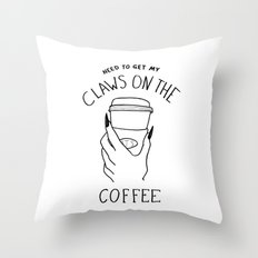Got My Claws On The Coffee Throw Pillow