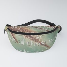 All that is gold does not glitter  {Quote} Fanny Pack