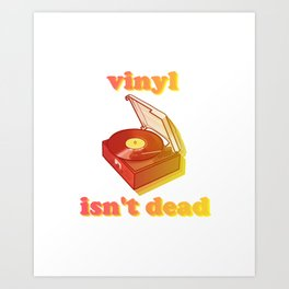vinyl isn't dead Art Print