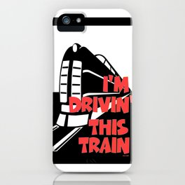 I'M DRIVIN' THIS TRAIN iPhone Case
