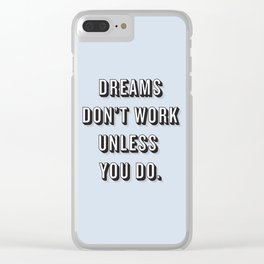 Dreams Don't Work Unless You Do Blue Clear iPhone Case