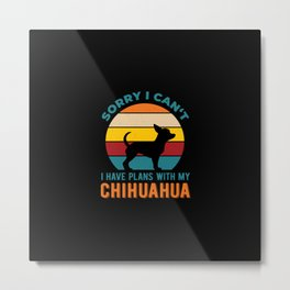 I Have Plans With My Chihuahua Funny Metal Print