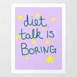 Diet Talk is Boring Art Print