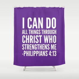 I CAN DO ALL THINGS THROUGH CHRIST WHO STRENGTHENS ME PHILIPPIANS 4:13 (Purple) Shower Curtain