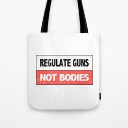Regulate Guns Not Bodies Tote Bag