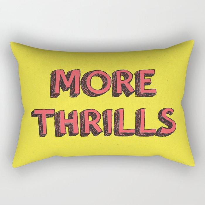 More Thrills Rectangular Pillow
