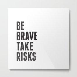 Be brave take risks. Black and white Metal Print