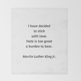 Martin Luther King Inspirational Quote - I have decided to stick with love - hate is too great a bur Throw Blanket