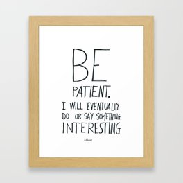 Be patient. Framed Art Print