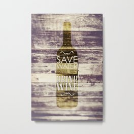 save water drink wine Metal Print