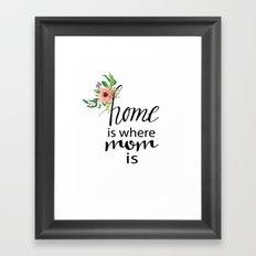 Home is where mom is Framed Art Print
