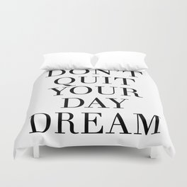 DONT QUIT YOUR DAY DREAM motivational quote Duvet Cover