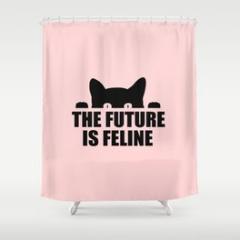The future is feline funny quote Shower Curtain