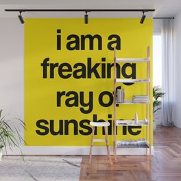 i am a freaking ray of sunshine Wall Mural