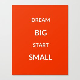 Dream big start small Canvas Print