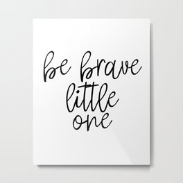 Be Brave Little One, Nursery, Printable, Nursery Wall Art Metal Print