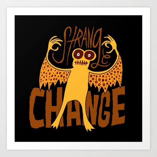 Strange Change Art Print
