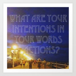 What Are Your Intentions? Art Print