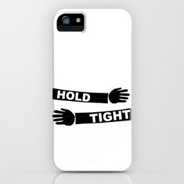 Hang Tight iPhone Case
