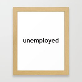 unemployed Framed Art Print