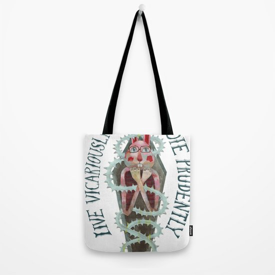 Live Vicariously. Die Prudently. Tote Bag