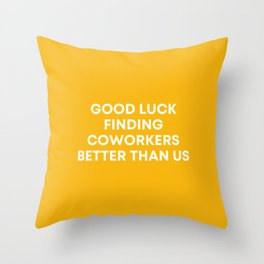 Good Luck Finding Coworkers Better Than Us   Mustard  Throw Pillow