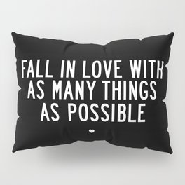 Fall in Love With As Many Things as Possible modern black and white minimalist home room wall decor Pillow Sham