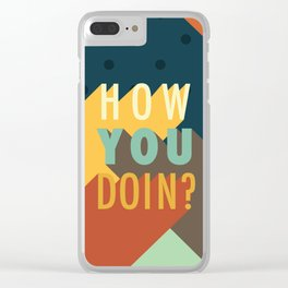 How You Doin? Clear iPhone Case