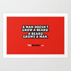 A MAN DOESN'T GROW A BEARD, A BEARD GROWS A MAN. Art Print