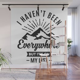 I Haven't Been Everywhere Wall Mural