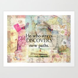 He who strays discovers new paths. TRAVEL QUOTE Art Print