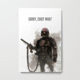 Sorry, Chief Who??? Metal Print